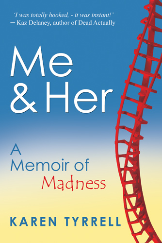 Me and Her: A Memoir of Madness by Karen Tyrrell