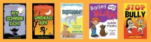 Our novels: My Zombie Dog, Undead Kev, Dognapped?, Bailey Beats the Blah, STOP the Bully.