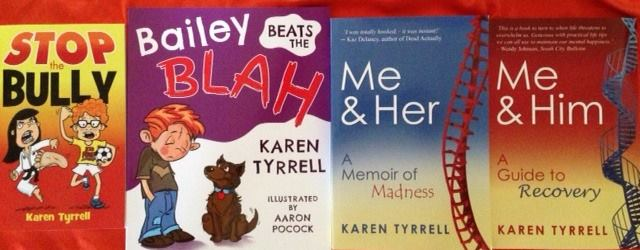 STOP the Bully, Bailey Beats the Blah, Me and Her: A Memoir off Madness & Me and Him: A Guide to Recovery